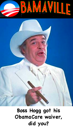 Boss Hogg got his ObamaCare waiver, did you?